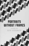Cover of Portraits Without Frames (eds) Robert Chandler and Boris Dralyuk, translated by Maria Bloshteyn, Robert Chandler, Boris Dralyuk and Irina Mashinski